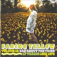 FADING YELLOW   - Vol 16 Sad About The Times LP Tracks 1968-1976  (60s psych obscurities,)COMP CD