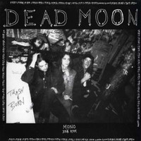 DEAD MOON  - TRASH AND BURN (punk w psych edge)   LP