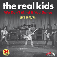 REAL KIDS  - WE DON'T MIND IF YOU DANCE 1977-1978 (BOSTON ROCK AND ROLL LEGENDS!)DBL LP