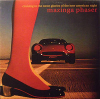 MAZINGA PHASER   -Cruising In The Neon Glories Of The New American Night(90s Texas Psych space rock rarity )LP