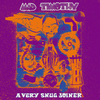MAD TIMOTHY- A Very Snug Joiner (rare 70s heavy blooz–psych in the vein of Blue Cheer) CD