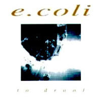 E COLI  - To Drool (post punk Los Angeles 1996  with ex members of Ethyl Meatplow ) CD