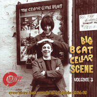 BIG BEAT CELLAR SCENE VOL 3 - EVEN MORE LOST SOUNDS OF ADELAIDE 1964-69-  COMP CD