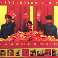 REVOLUTION POP!  14 FUZZY & GROOVY FRENCH CUTS FROM THE  60s (Garage punk monsters, dance ravers, organ driven soul & psych pop) COMP LP