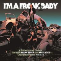 I'M A FREAK 2 BABY(3CD)A FURTHER JOURNEY THROUGH THE BRITISH HEAVY PSYCH & HARD ROCK UNDERGROUND SCENE 1968-73'   TRIPLE COMP CD