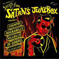 SONGS FROM SATAN'S JUKEBOX  - Vol 2 COUNTRY, ROCKABILLY, HILLBILLY & GOSPEL FOR SATAN'S SAKE-  COMP LP