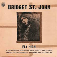 BRIDGET ST. JOHN  -Fly High: A Collection of Album Highlights, Singles and B Sides, Demos, Live Recordings, Sessions, and Interviews-  DBL CD