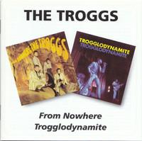 TROGGS   -From Nowhere /Trogglodynamite-  CD