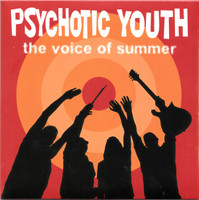PSYCHOTIC YOUTH   - The VOice of Summer (legendary power-pop-surf-punk heroes) CD
