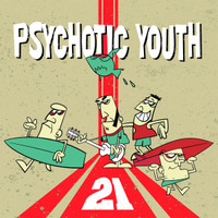 PSYCHOTIC YOUTH - 21 (legendary power-pop/surf/punk heroes)  LP
