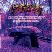 SENDELICA   -CROMLECH CHRONICLES IV (The Door into Summer (Welsh psych rockers!)  CD
