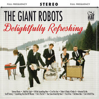 GIANT ROBOTS  -DELIGHTFULLY REFRESHING (60s garage style) CD