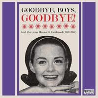 GOODBYE, BOYS, GOODBYE!  -GIRL POP GEMS: OBSCURE & UNRELEASED (1963-1967)COMP CD