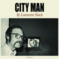 LONESOME SHACK   - City Man(Great boogie blues groove)  LP