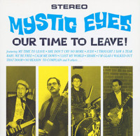 MYSTIC EYES  -OUR TIME TO LEAVE! (primal 60s garage rock sound)CD