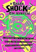 JOYNSON, VERNON - A SHARP SHOCK TO THE SYSTEM  -A COMPREHENSIVE GUIDE TO UK PUNK, NEW WAVE, POST-PUNK, MOD REVIVAL, NEO-PSYCHEDELIA, GOTH-ROCK & ELECTRONIC MUSIC 1976-1986-  BOOKS & MAGS
