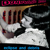 DONOVANS BRAIN   -ECLIPSE & DEBRIS (Montana neo Psych-pop)  CD