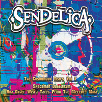 SENDELICA   -THE COSMONAUT YEARS VOL. 1-SPACEMAN BUBBLEGUM AND OTHER WEIRD TALES FROM THE GOLDMINE-  CD