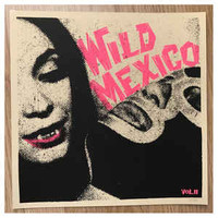 WILD MEXICO  - Vol 2 (SILKSCREENED HAND NUMBERED COVER LIMITED to 66!) RARE 60s TRACKS- COMP LP