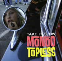 MONDO TOPLESS   - TAKE IT SLOW  (fuzz-drenched, organ-fueled garage mayhem w 60s garage covers)CD