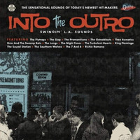 INTO THE OUTRO: 14 L.A. Hit Makers! -SWINGIN' L.A. SOUNDS-Unreleased tracks from seedy garages and Hollywood back alleys.COMP LP