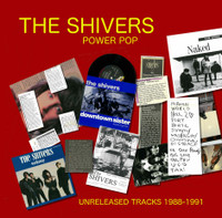 SHIVERS   -POWER POP  Unreleased Tracks 1988-1991   CD