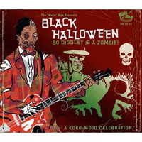 BLACK HALLOWEEN: BO DIDDLEY IS A ZOMBIE  - Halloween and Horror influenced recordings-  COMP CD