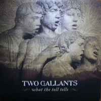 TWO GALLANTS   - What the Toll Tells- DBL LP with download and bonus tracks