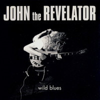 JOHN THE REVELATOR  - WILD BLUES (70s Dutch blues)   LP