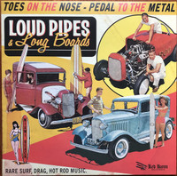 LOUD PIPES & LONG BOARDS  -RARE SURF, DRAG, HOT ROD MUSIC-  COMP LP