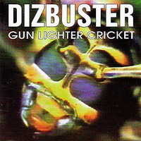DIZBUSTERS- Gun lighter Cricket (RIPPIN POWER ROCK FROM L.A. produced by Jeff Dahl)   CD