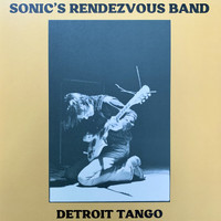 SONIC'S RENDEZVOUS BAND - DETROIT TANGO - BLACK DOUBLE LP