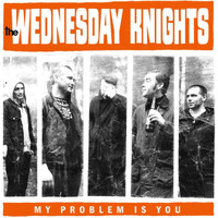 WEDNESDAY KNIGHTS   -MY PROBLEM IS YOU(60s/70s style garage punk)