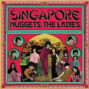 SINGAPORE NUGGETS  - THE LADIES (60s and 70s pop and fuzz garage!) COMP LP