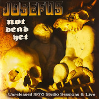 JOSEFUS  -Not Dead YET-Unreleased 1978 scorching psych rockers - LP