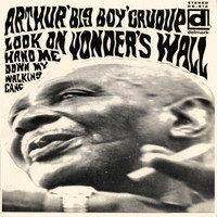 ARTHUR BIG BOY CRUDUP- Look on Yonder's Wall   SEALED  1985 blues   LP