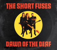 SHORT FUSES   - DAWN OF THE DEAF (IYL MC5, Blondie, The Runaways) CD
