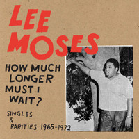 MOSES, LEE   -How Much Longer Must I Wait? Singles & Rarities 1965-1972 -CD