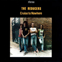 REDUCERS  -Cruise to Nowhere  (70s w catchy melodies and killer licks)   LP