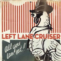 LEFT LANE CRUISER - All You Can Eat  (high-voltage punk blues W blistering slide guitar) Ltd ed ORANGE vinyl