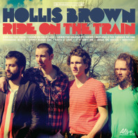 HOLLIS BROWN  - Ride on the Train( classic pop, rock n roll, Americana) CD