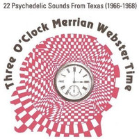 THREE O CLOCK MERRIAN WEBSTER TIME - 22 Psych Sounds from Texas(1966-1968) COMPCD