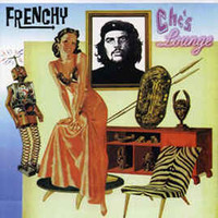 FRENCHY-  Che's Lounge(R&B, obscure jazz and pure pop) w. ex-Dead Kennedy LP