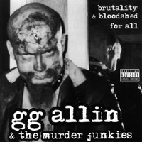 GG ALLIN , & The Murder Junkies  - Brutality & Bloodshed For All- NEW COVER-  CD