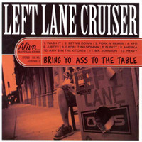 LEFT LANE CRUISER  -  Bring Yo' Ass To the Table  -SOLD OUT- AVAILABLE ONLY IN THE 8 CD BUNDLE!