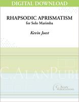 Rhapsodic Aprismatism (Solo 4-Mallet Marimba) [DIGITAL]