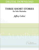 Three Short Stories (Solo 4-Mallet Marimba) [DIGITAL]