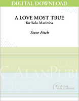 Love Most True, A (Solo 4-Mallet Marimba) [DIGITAL]