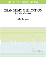 Change My Medication (Solo 4-Mallet Marimba) [DIGITAL]