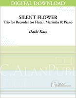 Silent Flower (Trio for Recorder, Marimba, & Piano) [DIGITAL]